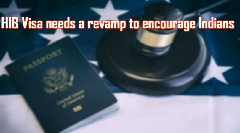 H1B Visa needs a revamp to encourage Indians