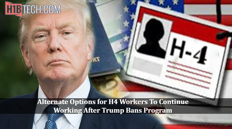 Alternate Options for H4 Workers To Continue Working After Trump Bans Program